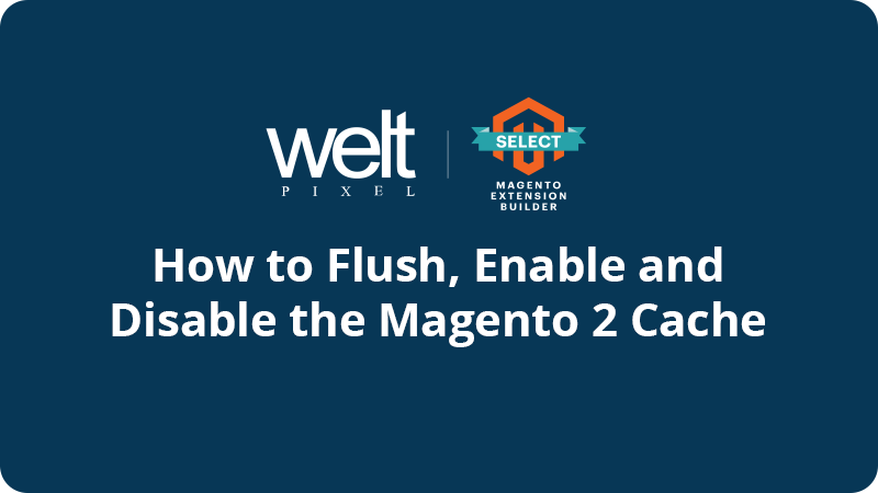 Magento 2 Clear Cache: How to Flush, Enable and Disable Cache?